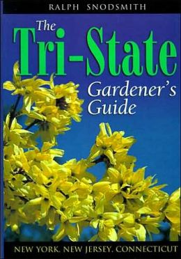The Tri-State Gardener's Guide: The What, Where, When, How and Why of Gardening in New York, New Jersey and Connecticut
