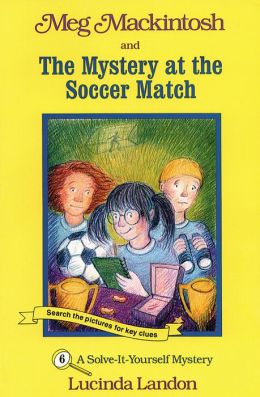 Meg MacKintosh and the Mystery at the Soccer Match (Meg Mackintosh Mystery Series): A Solve-It-Yourself Mystery