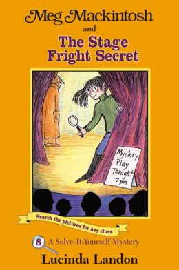 Meg MacKintosh and The Stage Fright Secret ( Meg Mackintosh Mystery Series): A Solve-it-Yourself Mystery