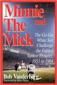 Minnie and the Mick: The Go-Go White Sox Challenge the Fabled Yankee Dynasty, 1951 to 1964