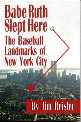 Babe Ruth Slept Here; The Baseball Landmarks of New York City