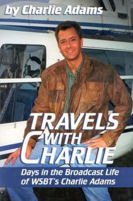 Travels with Charlie: Days in the Broadcast Life of WSBT's Charlie Adams