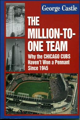 Million-to-One Team: Why the Chicago Cubs Haven't Won a Pennant Since 1945