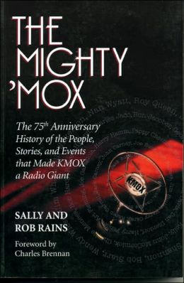 Mighty 'MOX: The 75th Anniversary History of the People, Stories and Events That Made KMOX a Radio Giant