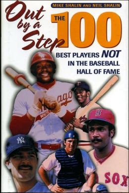 Out by a Step: The 100 Best Players Not in the Baseball Hall of Fame