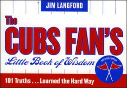 The Cubs Fan's Little Book of Wisdom: 101 Truths... Learned the Hard Way