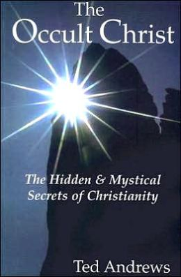 The Occult Christ: The Hidden and Mystical Secrets of Christianity