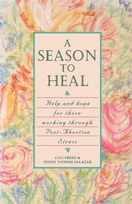 Season to Heal: Help and Hope for Those Working Through Post-Abortion Stress
