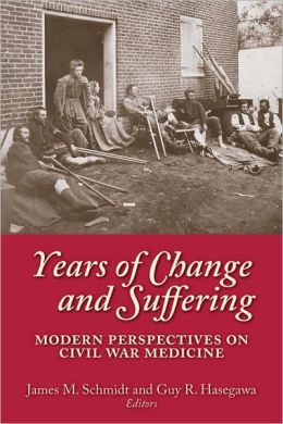 Years of Change and Suffering: Modern Perspectives on Civil War Medicine