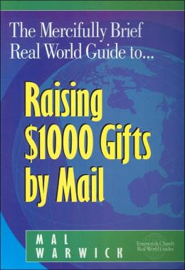 Mercifully Brief, Real-World Guide to Raising $1,000 Gifts by Mail