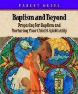 Baptism and beyond: Preparing for Baptism and Nutturing Your Child's Spirituality: Parent Guide