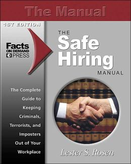 Safe Hiring Manual: The Complete Guide to Keeping Criminals, Imposters, and Terrorists Out of the Workplace