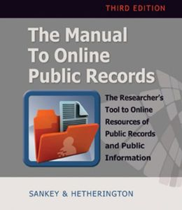 The Manual to Online Public Records: The Researcher's Tool to Online Resources of Public Record and Public Information