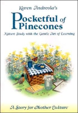Pocketful of Pinecones: Nature Study with the Gentle Art of Learning: A Story for Mother Culture