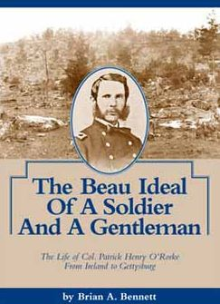 The Beau Ideal of a Soldier and a Gentleman: The Life of Col. Patrick Henry O'Rorke From Ireland to Gettysburg