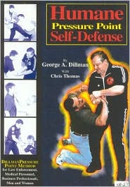 Humane Pressure Point Self-Defense : Dillman Pressure Point Method for Law Enforcement, Medical Personnel, Business Professionals, Men and Women