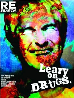 Leary on Drugs: New Material from the Archives! Advice, Humor and Wisdom from the Godfather of Psychedelia