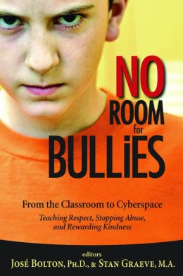 No Room for Bullies From the Classroom to Cyberspace Teaching Respect, Stopping Abuse, and Rewarding Kindness
