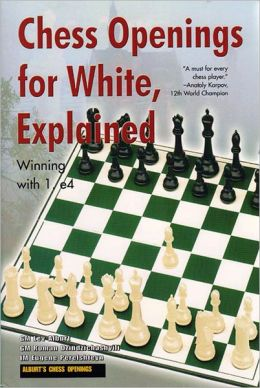 Chess Openings for White, Explained: Winning with 1. E4