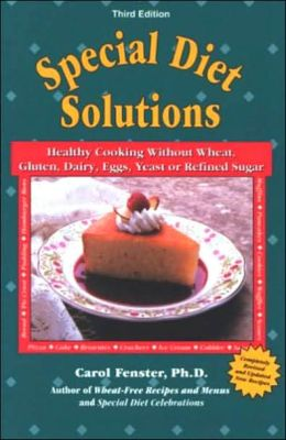 Special Diet Solutions: Healthy Cooking Without Wheat, Gluten, Dairy, Eggs, Yeast or Refined Sugar