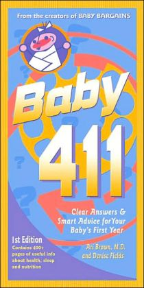 Baby 411: Clear Answers and Smart Advice to Navigate Your Baby's First Year