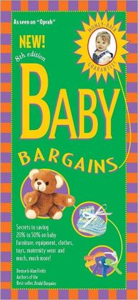Baby Bargains: Secrets to Saving 20% to 50% on Baby Furniture, Gear, Clothes, Toys, Maternity Wear and Much, Much More!