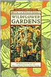 Wildflower Gardens: 60 Spectacular Plants and How to Grow Them in Your Garden