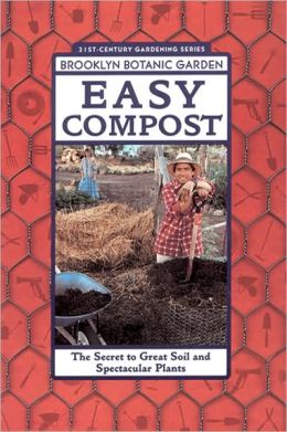 Easy Compost: The Secret to Great Soil and Spectacular Plants