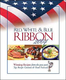 Red, White & Blue Ribbon 2004: Winning Recipes form the Past Year's Top Recipe Contests & Food Festivals