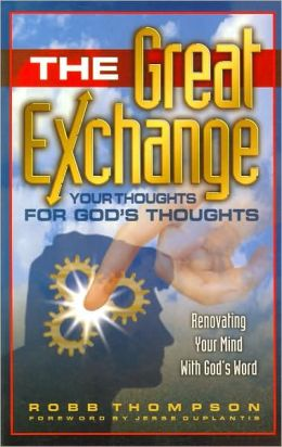 The Great Exchange: Your Thoughts for God's Thoughts: Renovating Your Mind with God's Word