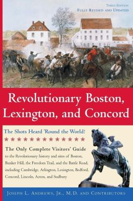 Revolutionary Boston, Lexington and Concord: The Shots Heard Round the World!