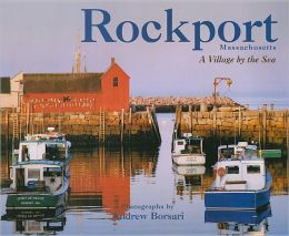 Rockport Massachusetts: A Village by the Sea