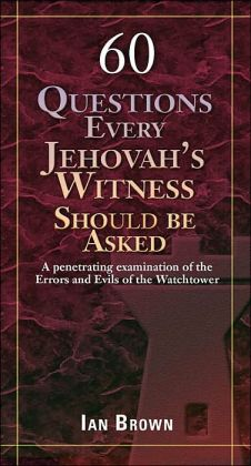 Sixty Questions Every Jehovah's Witness Should Be Asked
