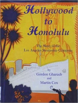 Hollywood to Honolulu, The Story of the Los Angeles Steamship Company