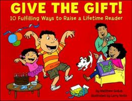 Give the Gift!: 10 Fulfilling Ways to Raise a Lifetime Reader