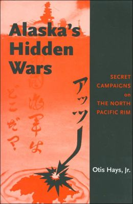 Alaska's Hidden Wars: Secret Campaigns on the North Pacific Rim