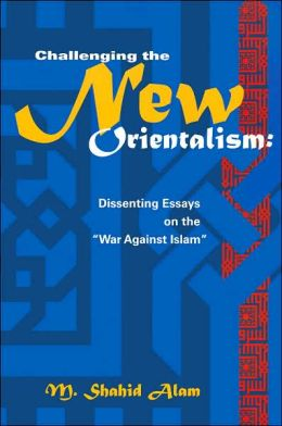 Challenging the New Orientalism: Dissenting Essays on the War against Islam