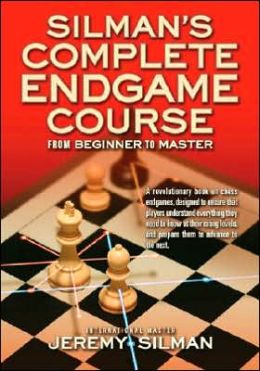 "Silman""s Complete Endgame Course: From Beginner To Master Jeremy Silman"