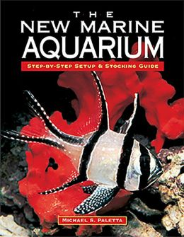 The New Marine Aquarium: Step by Step Setup and Stocking Guide