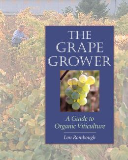 Grape Grower: A Guide to Organic Viticulture