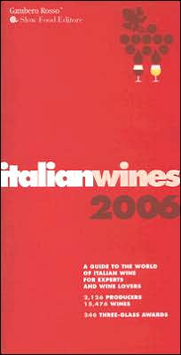 Italian Wines 2006: A Guide to the World of Italian Wine for Experts and Wine Lovers