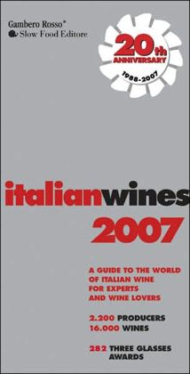 Italian Wines 2007: A Guide to the World of Italian Wine for Experts and Wine Lovers