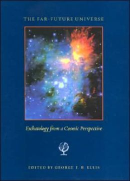 The Far Future Universe: Eschatology from a Cosmic Perspective