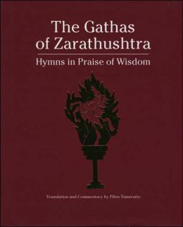 The Gathas of Zarathustra: Hymns in Praise of Wisdom
