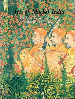 Arts of Mughal India: Studies in Honor of Robert Skelton