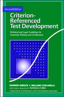 Criterion-Referenced Test Development: Technical and Legal Guidelines for Corporate Training and Certification