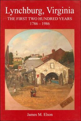 Lynchburg, Virginia: The First Two Hundred Years, 1786-1986