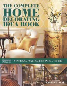 Complete Home Decorating Idea Book: Thousands of Ideas for Windows, Walls, Ceilings and Floors