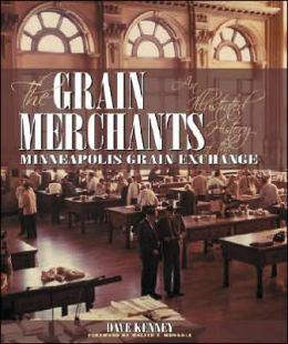 Grain Merchants: An Illustrated History of the Minneapolis Grain Exchange