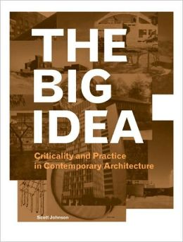 The Big Idea: Criticality and Practice in Contemporary Architecture